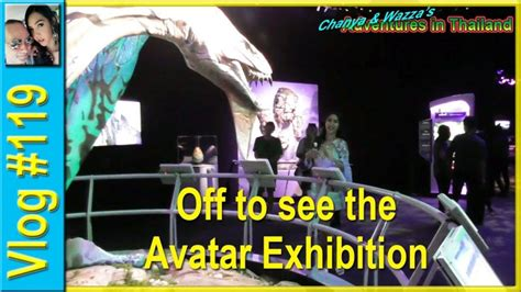 Vlog 119  Off To See The Avatar Exhibition Chanya