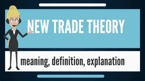 What Is New Trade Theory? What Does New Trade Theory Mean? New Trade Theory Meaning