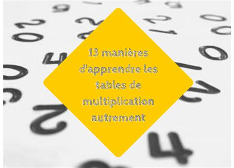 methode apprentissage table de multiplication 13 232 res d apprendre les tables de multiplication autrement