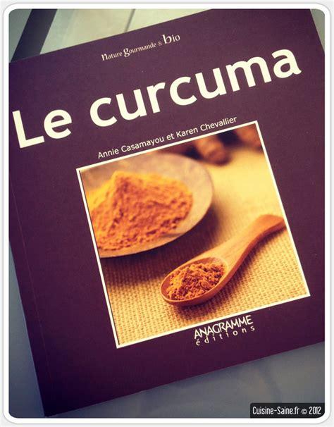 le curcuma en cuisine livre de cuisine bio le curcuma cuisine saine