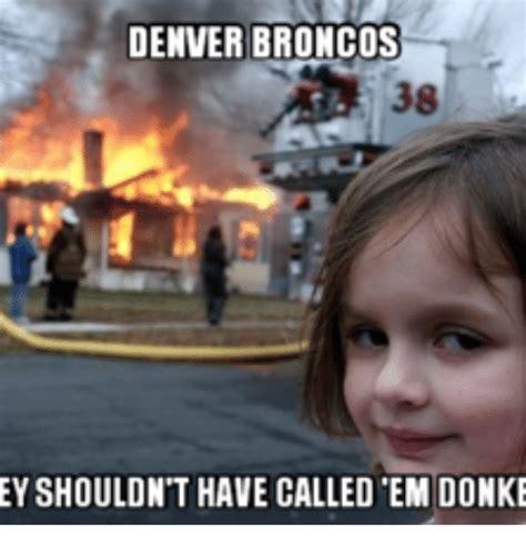 Funny Broncos Memes - denver broncos 38 eyshouldnt have called em donke denver meme on me me