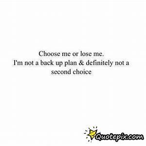 Choose Me Or Lose Me. I'm Not A Back Up Plan & Definitely ...