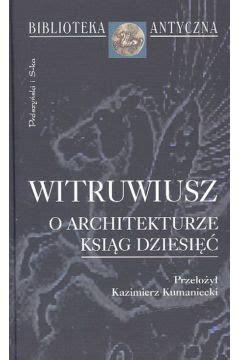 O Architekturze Ksiąg Dziesięć  Witruwiusz W Taniaksiazkapl