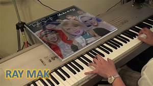 Taylor Swift Shake It Off Piano By Ray Mak YouTube