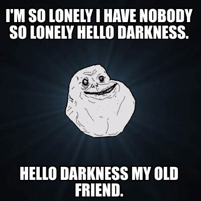 So Lonely Meme - so lonely meme 28 images i used to be so lonely memes com 25 best memes about i m so lonely