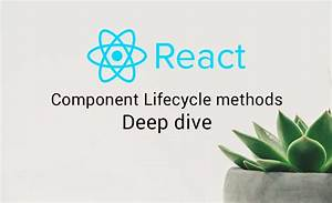 Reactjs Component Lifecycle Methods  U2014 A Deep Dive  U2013 Hacker