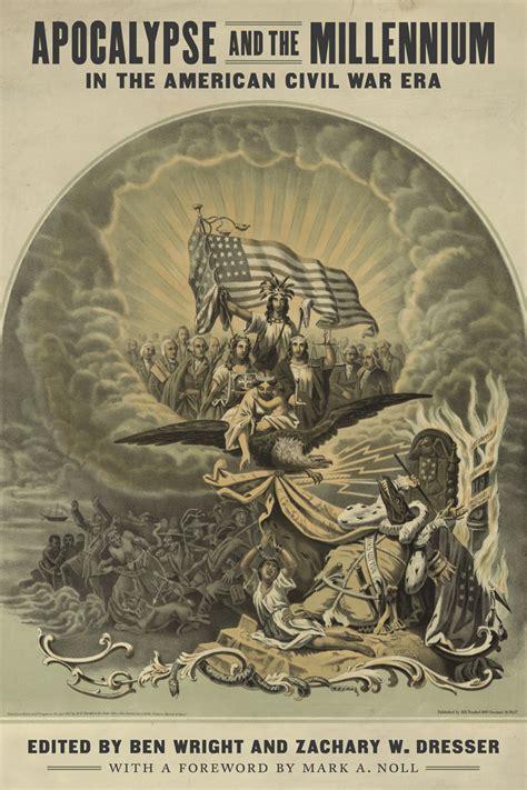 lsu press books apocalypse and the millennium in the american civil war era