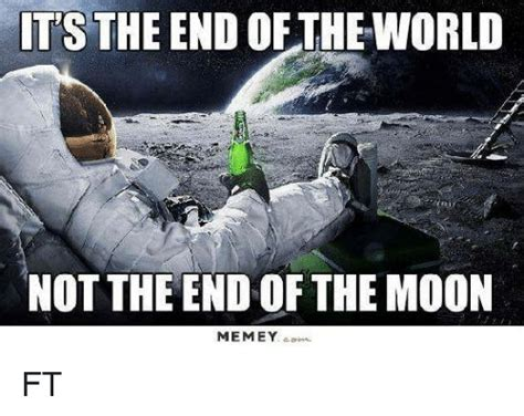 Meme End Of The World - tsthe end of the world not the end of the moon memey dina ft meme on me me