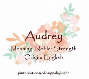 Baby Girl Name: Audrey. Meaning: Noble; Strength. Origin ...