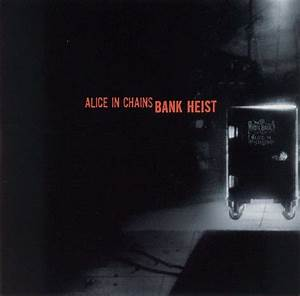 Bank Heist - Alice in Chains — Listen and discover music ...