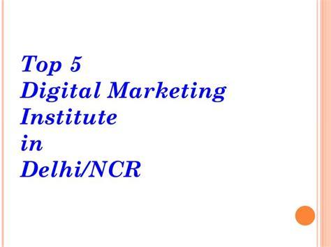 Digital Marketing Institute In Delhi - ppt top 5 digital marketing institute in delhi