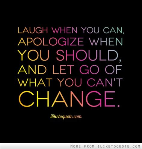 Laugh When You Can, Apologize When You Should, And Let Go