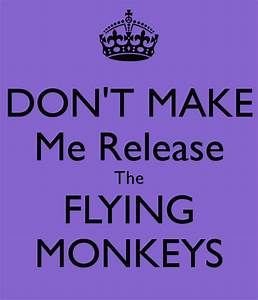 don 39 t make me get my flying monkeys Quotes