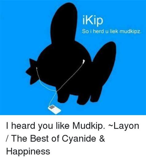 ikip so i herd u liek mudkipz i heard you like mudkip