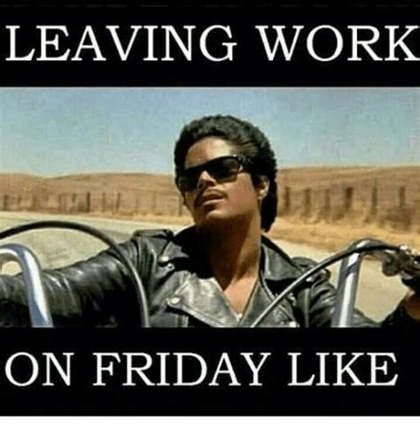 Leaving Work On Friday Meme - 20 leaving work on friday memes that are totally true sayingimages com