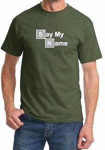Say My Name : mens shirt say my name tee t shirt say my name mens shirts ~ Eleganceandgraceweddings.com Haus und Dekorationen