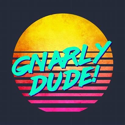 Gnarly Dude Shirt Funny Gnarl Designs Nostalgic