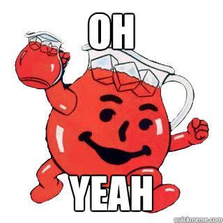 Oh Yeah Kool Aid Meme - related keywords suggestions for oh yeah meme