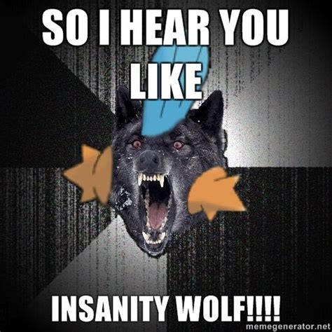 Insane Wolf Meme - image 88448 insanity wolf know your meme