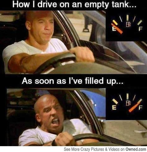 Fast And Furious Meme - how i drive on an empty tank as soon as i ve filled up
