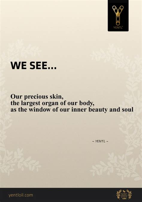 WE SEE... Our precious skin, largest organ of our body, as