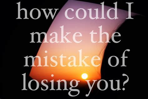 How Could I Make The Mistake Of Losing You!  Apology Quote Quotespicturescom