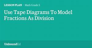 Math G5  Use Tape Diagrams To Model Fractions As Division