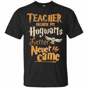 Teacher because my hogwarts letter never came t shirts for Hogwarts letter shirt