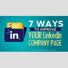 7 Ways To Improve Your Linkedin Company Page Social