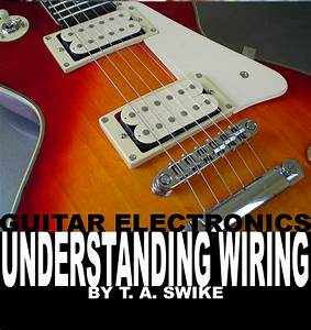 Guitar Electronics Wire Wiring Pickups Diagrams Book