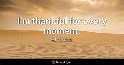 im thankful   moment al green brainyquote