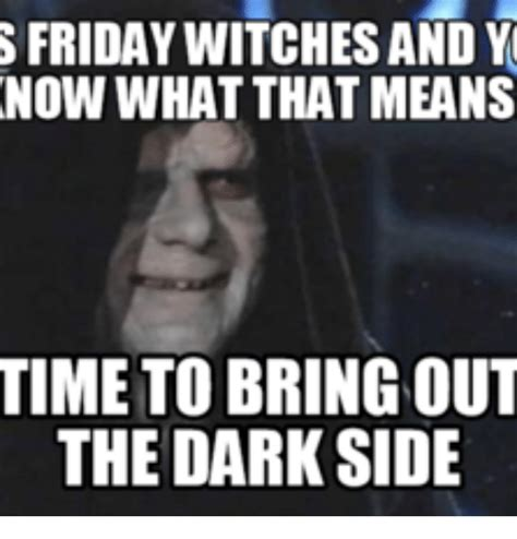 Now What Meme - s friday witches and y now what that means time to bring out the dark side witch meme on sizzle