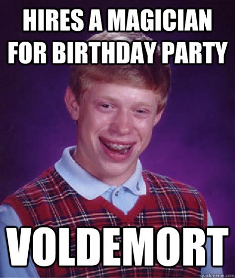 Birthday Party Memes - hires a magician for birthday party voldemort bad luck brian quickmeme