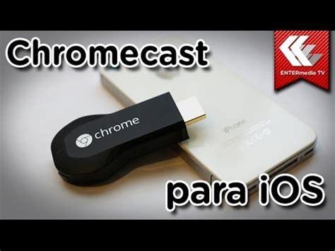 how to connect iphone to chromecast c 243 mo funciona chromecast en tu iphone y tu
