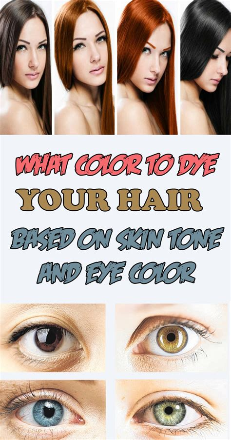 what color to dye your hair what color to dye your hair based on skin tone and eye