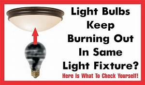 Light bulbs keep burning out in same fixture