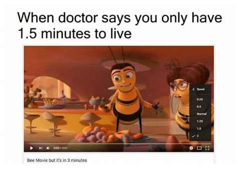100 Memes In 3 Minutes - when doctor says you only have 15 minutes to live 125 15 003 301 bee movie but it s in 3 minutes