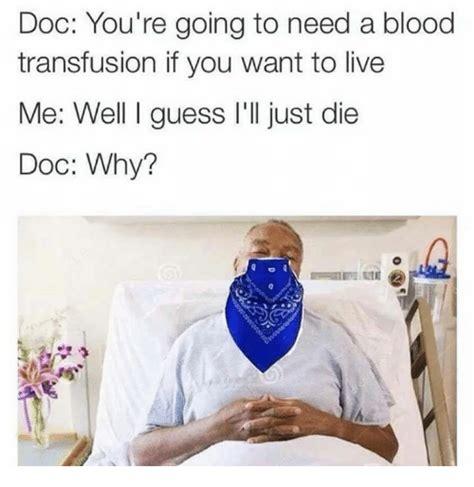 Blood Gang Memes - 25 best memes about blood transfusion blood transfusion memes