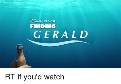 Gerald Memes - isne pixar finding gerald rt if you d watch funny meme on sizzle
