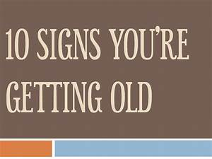 Signs your getting old.