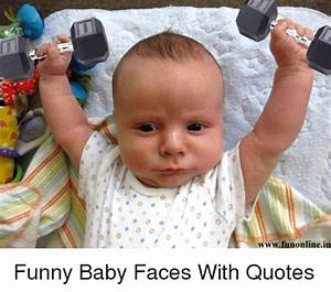 Wwwfun Online in Funny Baby Faces With Quotes | Baby, It's ...