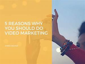 5 Reasons Why You Should Do Video Marketing