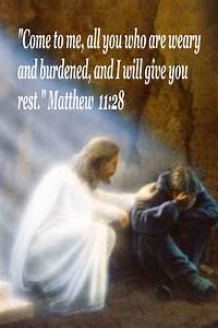 """""""Come to me, all you who are weary and burdened, and I ..."""