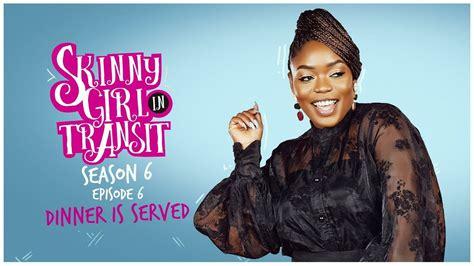 Skinny Girl in Transit Season 6 Episode 6 – Dinner Is ...