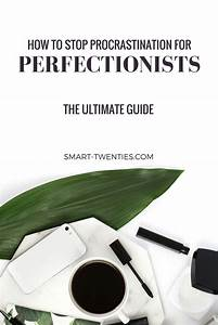 The Perfectionist U2019s Guide To Stopping Procrastination
