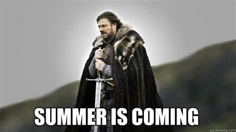 Summer Is Coming Meme - summer is coming ned stark winter is coming quickmeme