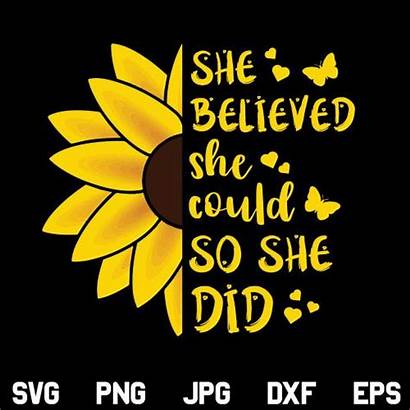 Sunflower She Svg Believed Could Did Quotes
