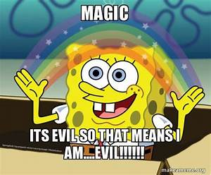 magic its evil so that means i am....EVIL!!!!!! - Rainbow ...