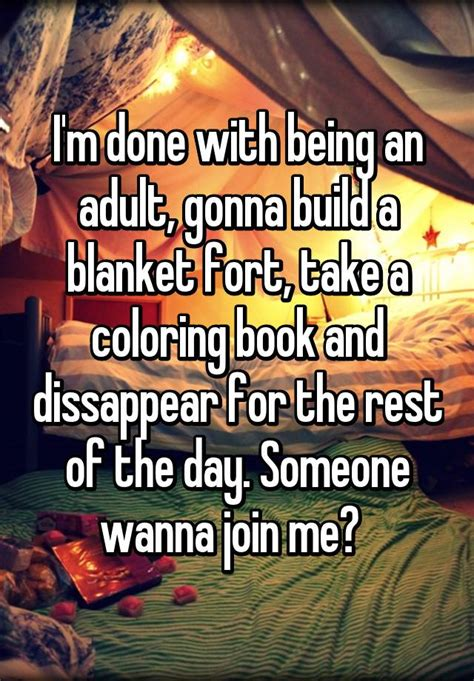 Blanket Fort Meme - i m done with being an adult gonna build a blanket fort take a coloring book and dissappear