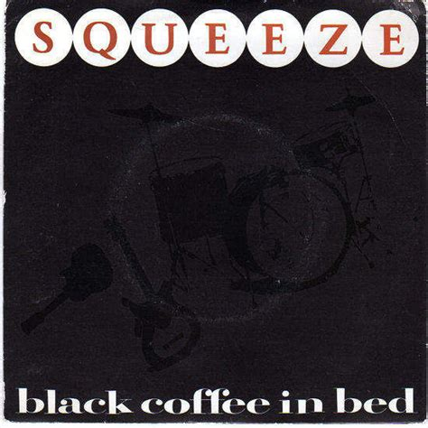 And i'm back on the beat. Squeeze Black Coffee In Bed Vinyl Records and CDs For Sale | MusicStack